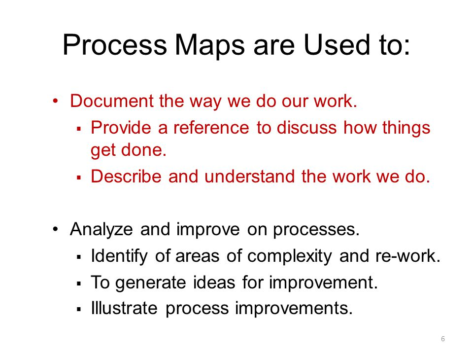 Process Maps are Used to: