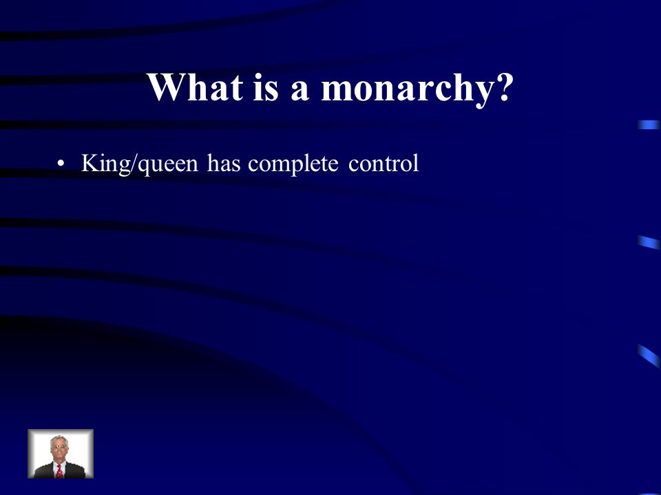 What is a monarchy King/queen has complete control