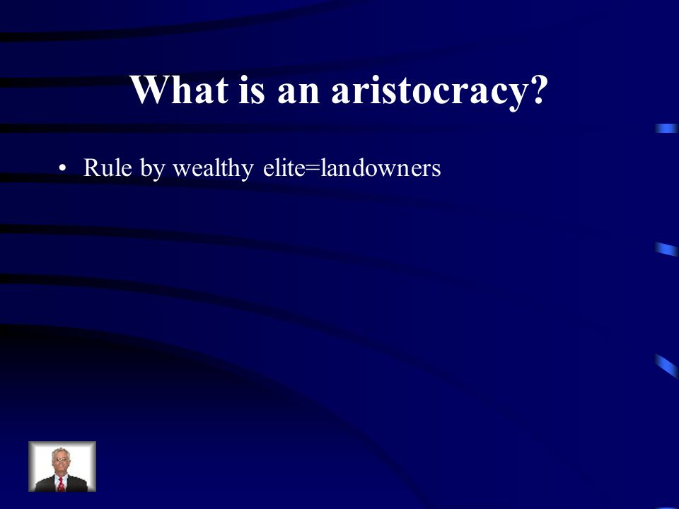 What is an aristocracy Rule by wealthy elite=landowners