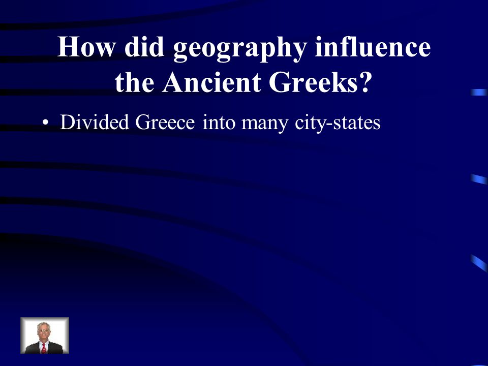 How did geography influence the Ancient Greeks