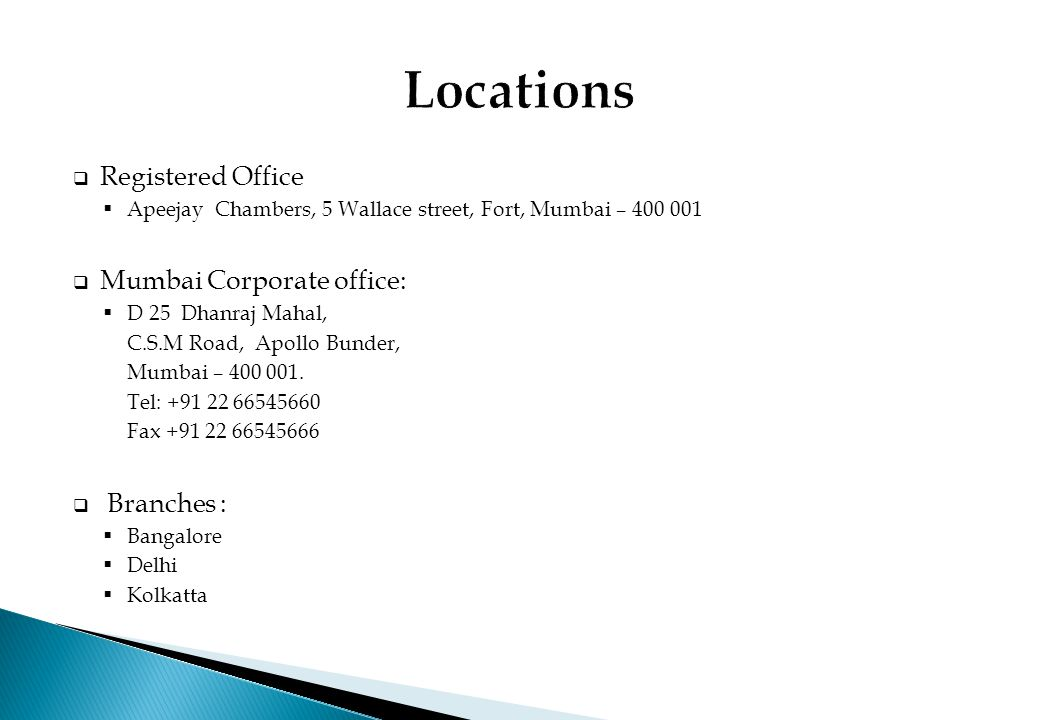 Locations Registered Office Mumbai Corporate office: Branches :