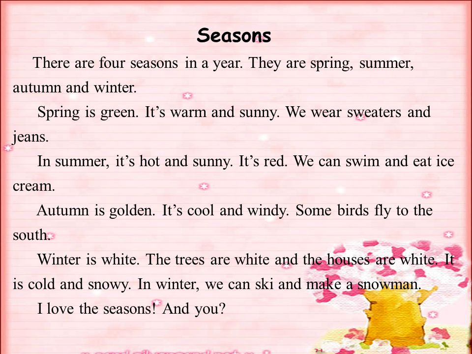 Seasons There are four seasons in a year. They are spring, summer, autumn and winter.