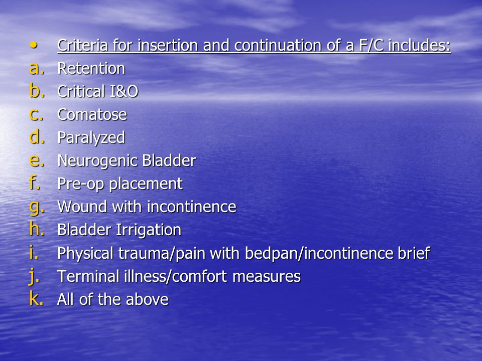 Criteria for insertion and continuation of a F/C includes:
