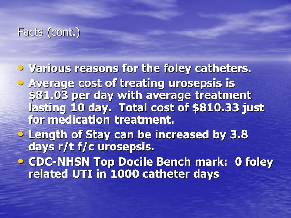 Facts (cont.) Various reasons for the foley catheters.