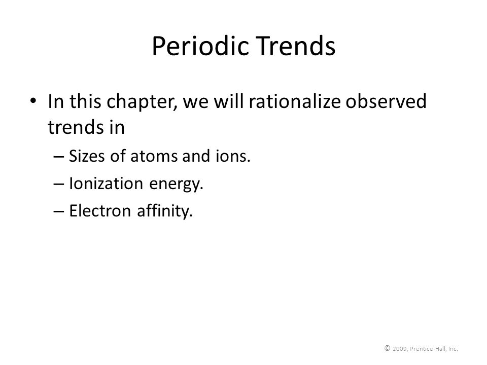 Periodic Trends In this chapter, we will rationalize observed trends in. Sizes of atoms and ions. Ionization energy.