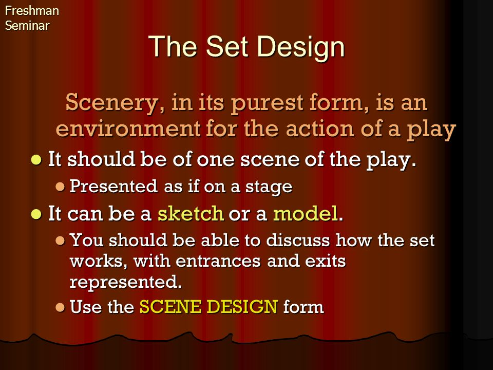 Freshman Seminar The Set Design. Scenery, in its purest form, is an environment for the action of a play.