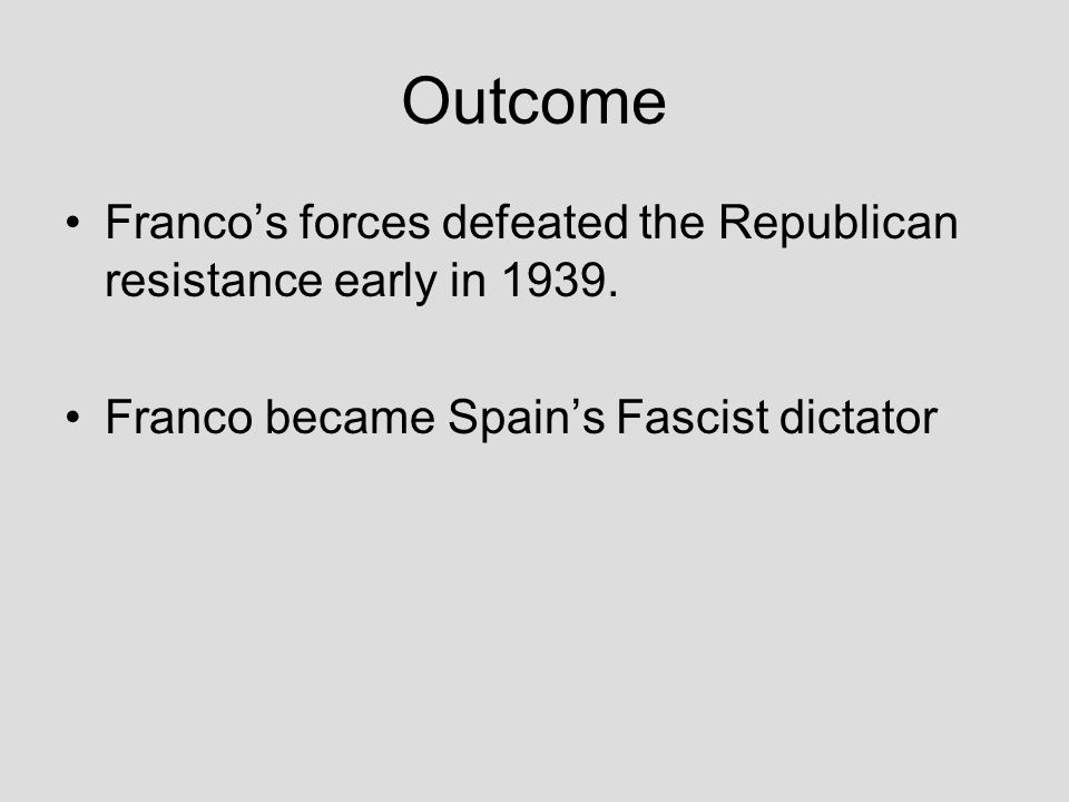 Outcome Franco's forces defeated the Republican resistance early in 1939.