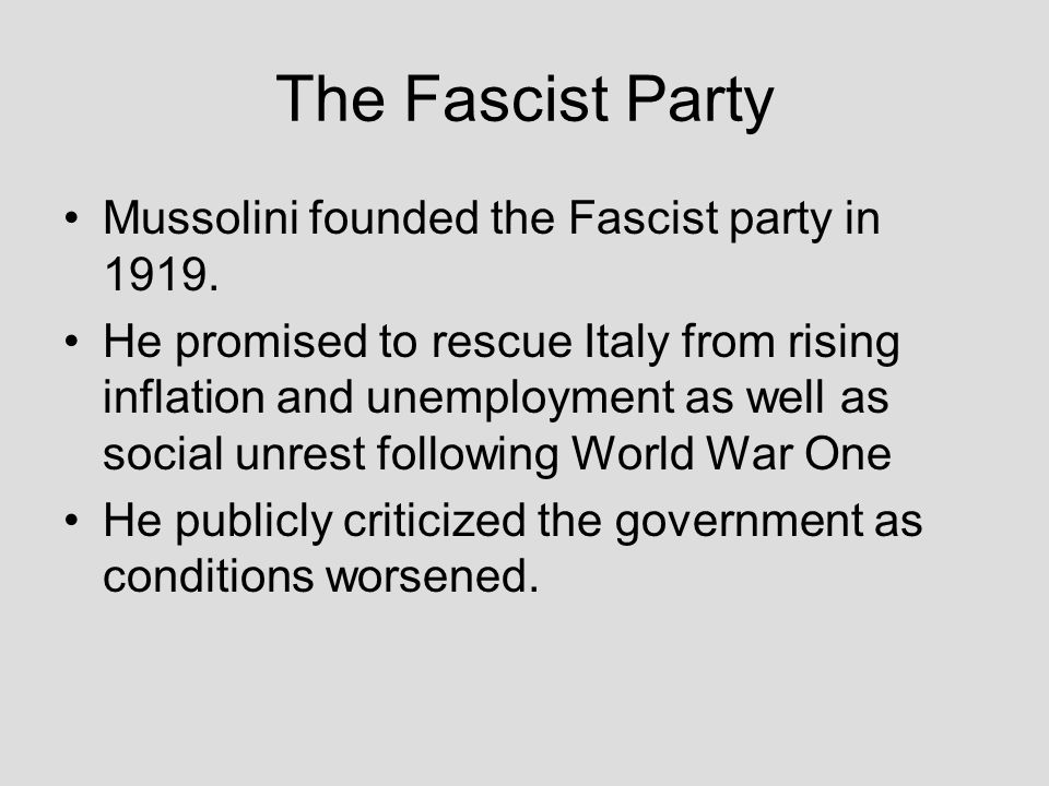 The Fascist Party Mussolini founded the Fascist party in 1919.