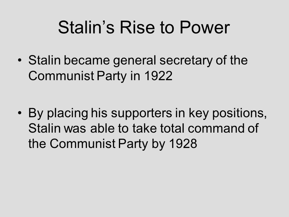 Stalin's Rise to Power Stalin became general secretary of the Communist Party in 1922.