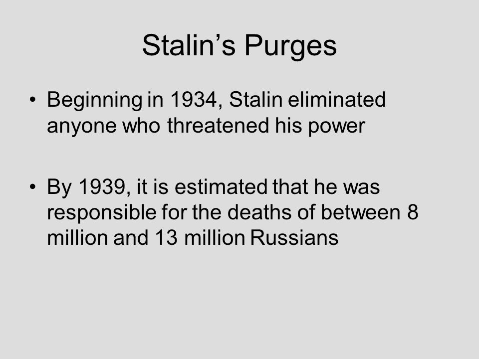 Stalin's Purges Beginning in 1934, Stalin eliminated anyone who threatened his power.