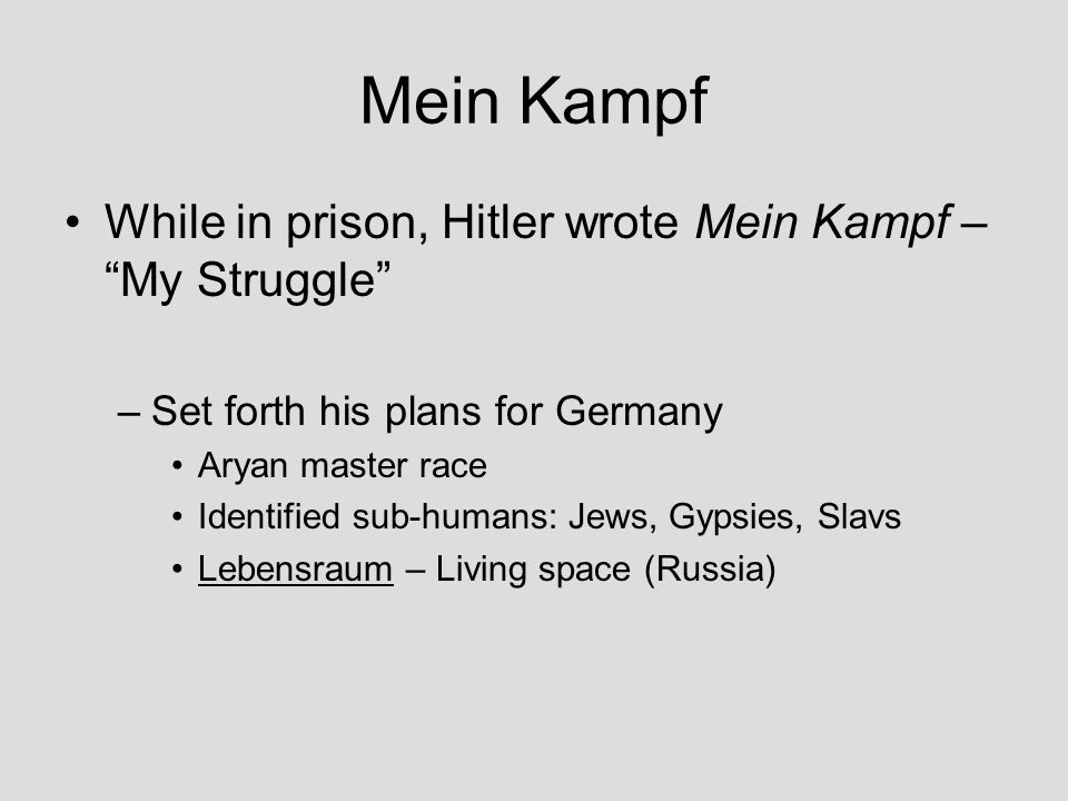 Mein Kampf While in prison, Hitler wrote Mein Kampf – My Struggle