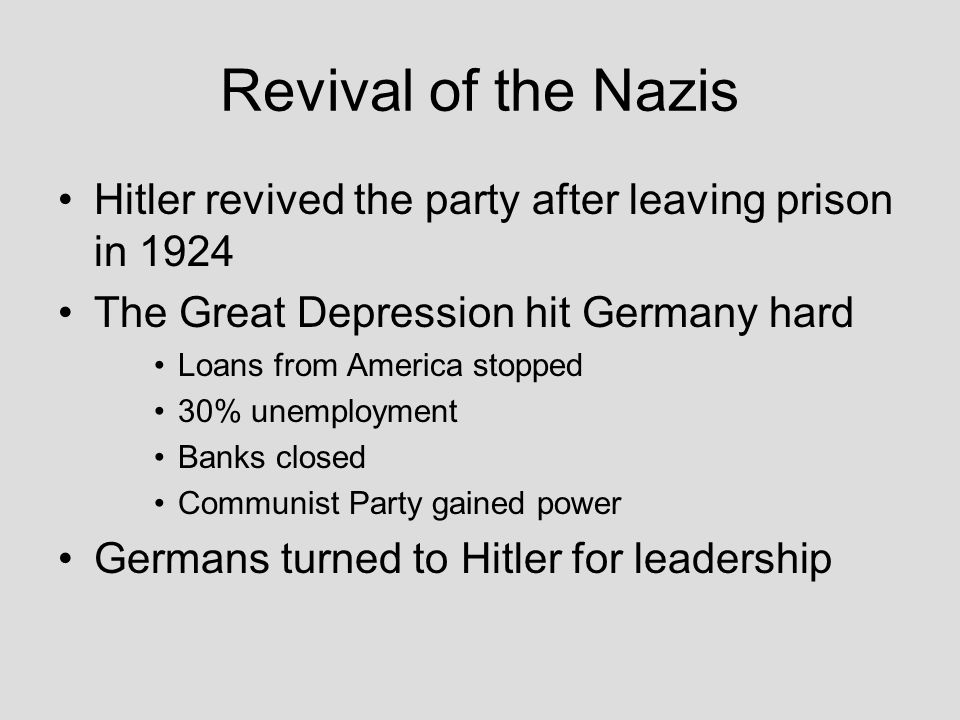 Revival of the Nazis Hitler revived the party after leaving prison in 1924. The Great Depression hit Germany hard.