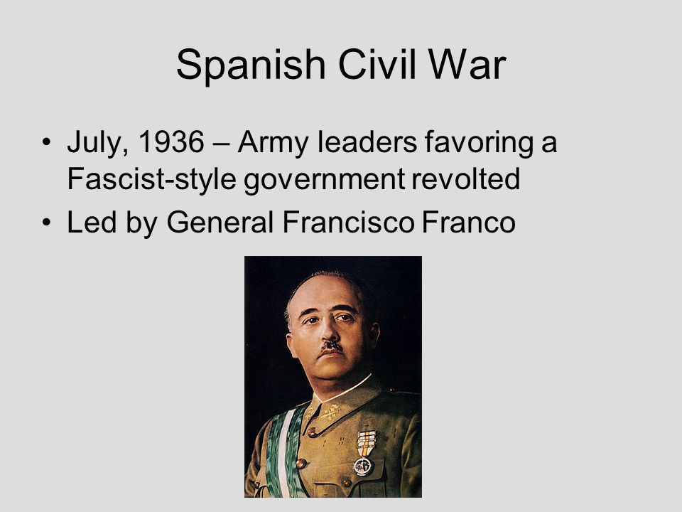 Spanish Civil War July, 1936 – Army leaders favoring a Fascist-style government revolted.