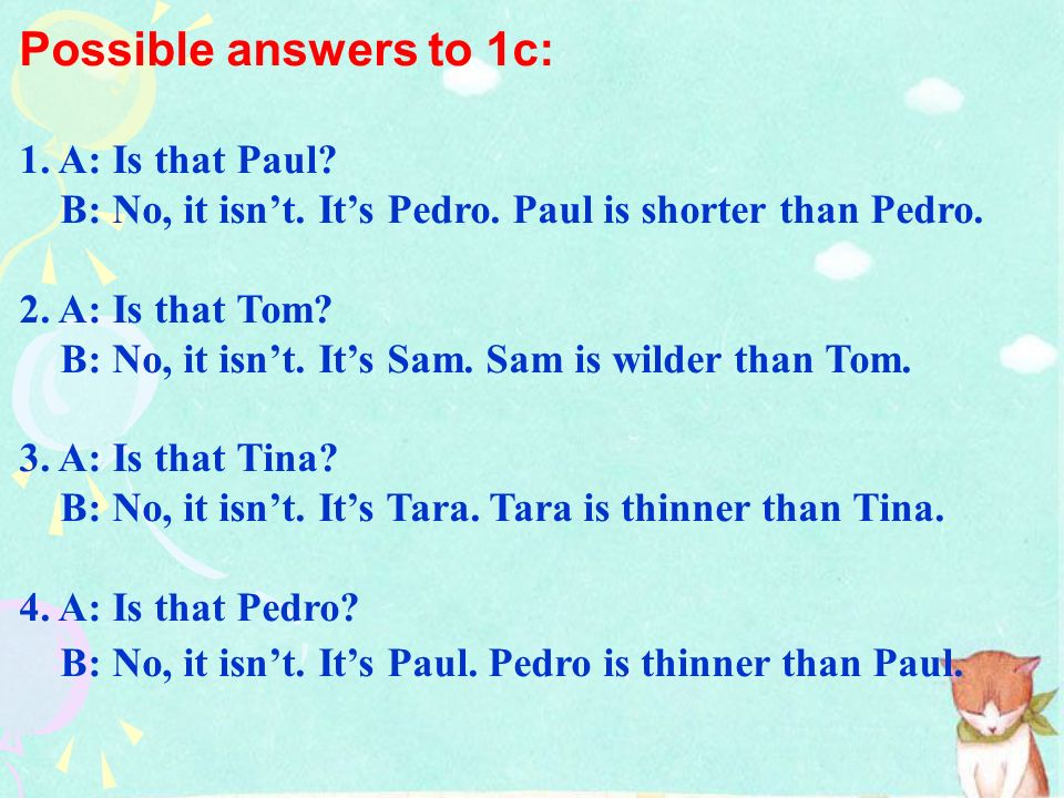 Possible answers to 1c: 1. A: Is that Paul