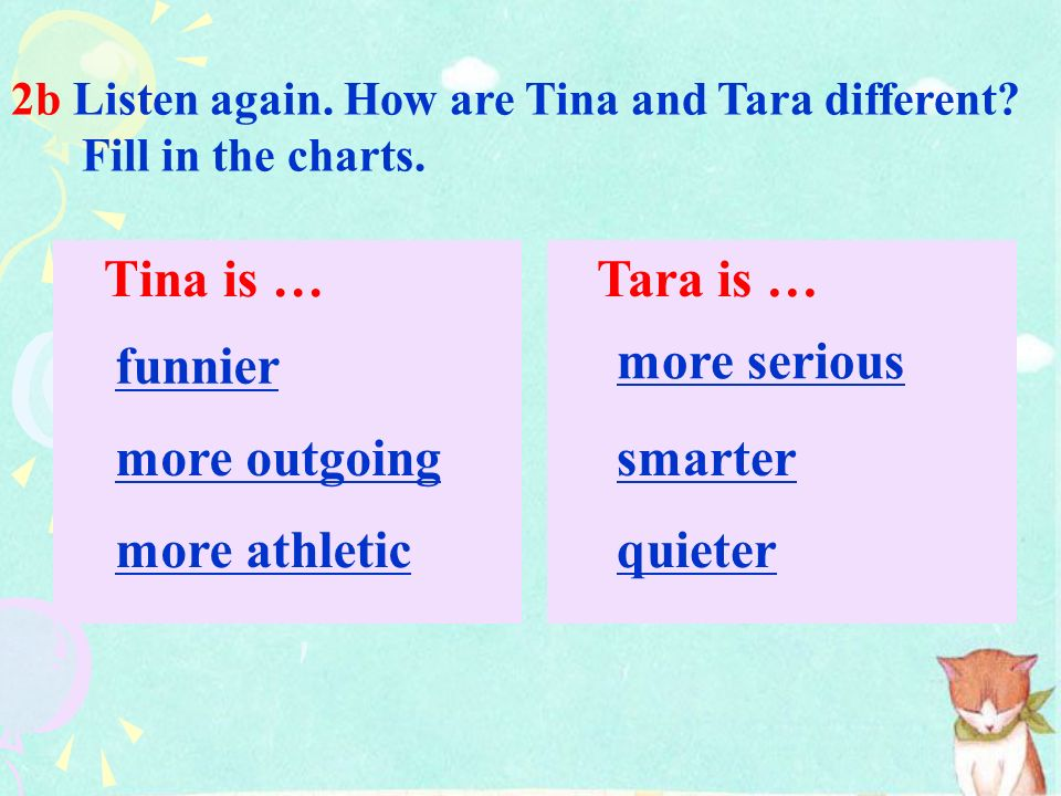 Tina is … Tara is … funnier more serious more outgoing smarter