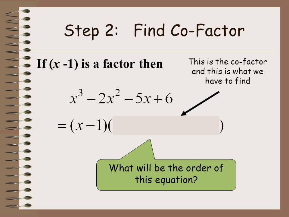 Step 2: Find Co-Factor If (x -1) is a factor then