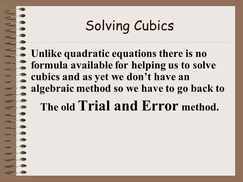 The old Trial and Error method.