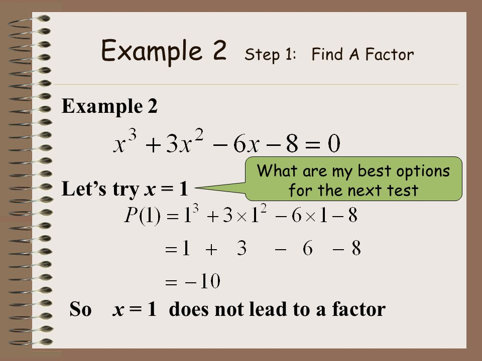 Example 2 Step 1: Find A Factor