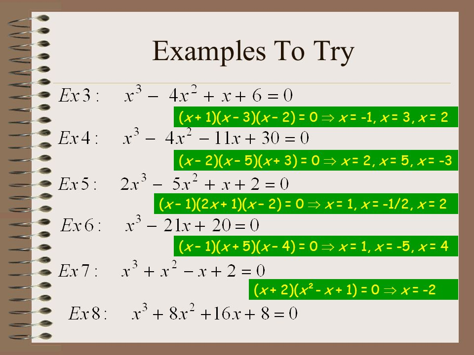 Examples To Try (x + 1)(x – 3)(x – 2) = 0  x = -1, x = 3, x = 2