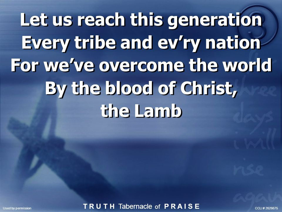 Let us reach this generation Every tribe and ev'ry nation