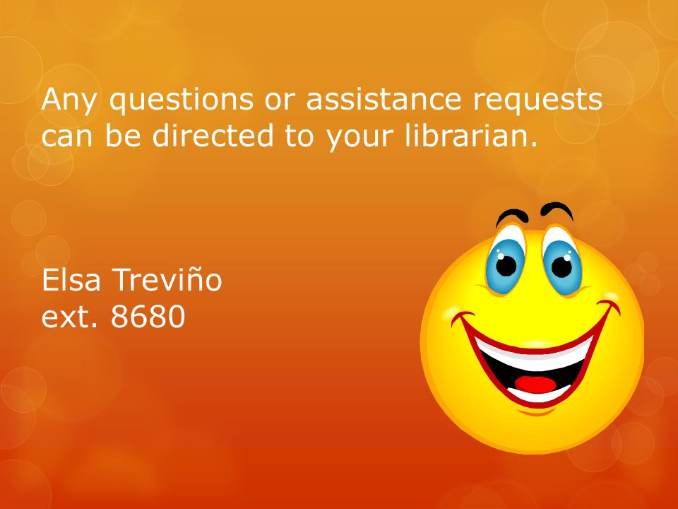 Any questions or assistance requests can be directed to your librarian