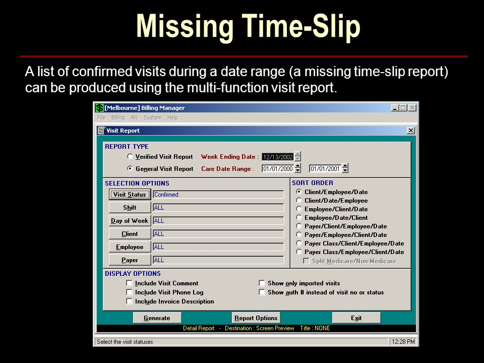 Missing Time-Slip A list of confirmed visits during a date range (a missing time-slip report) can be produced using the multi-function visit report.