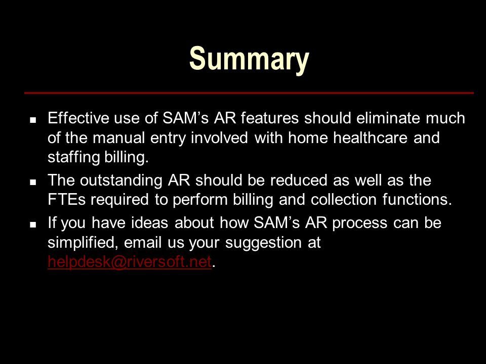 Summary Effective use of SAM's AR features should eliminate much of the manual entry involved with home healthcare and staffing billing.