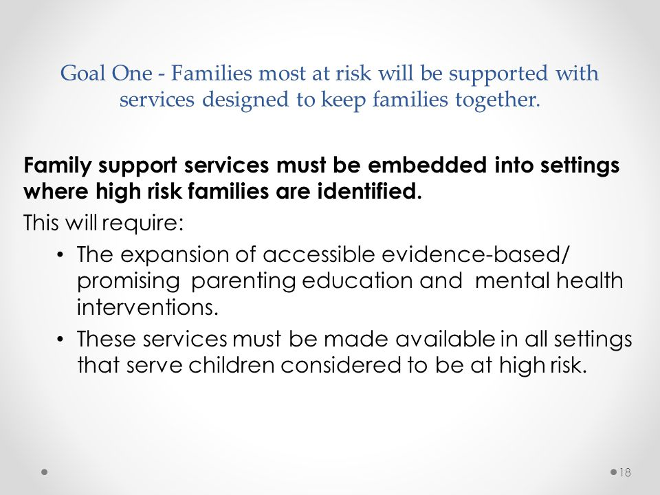 Goal One - Families most at risk will be supported with services designed to keep families together.