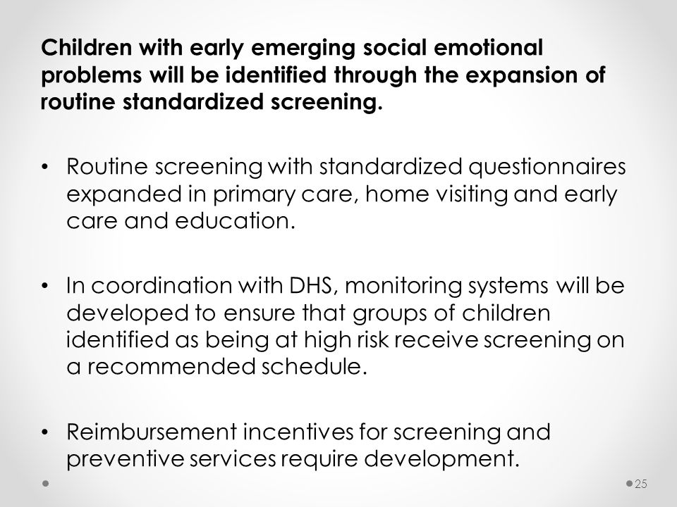 Children with early emerging social emotional problems will be identified through the expansion of routine standardized screening.