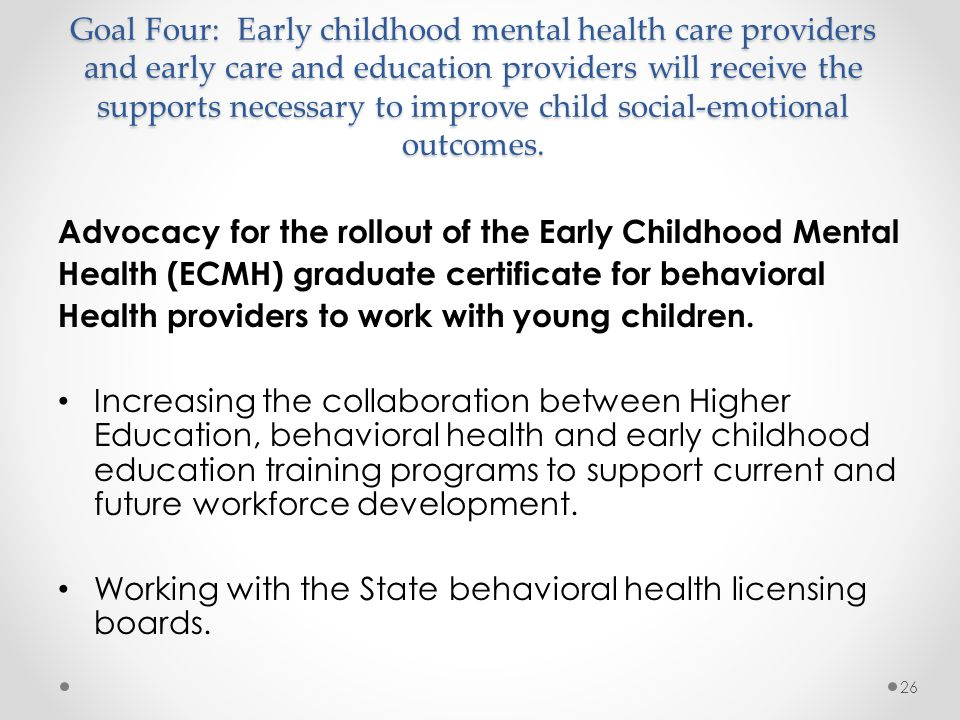 Goal Four: Early childhood mental health care providers and early care and education providers will receive the supports necessary to improve child social-emotional outcomes.