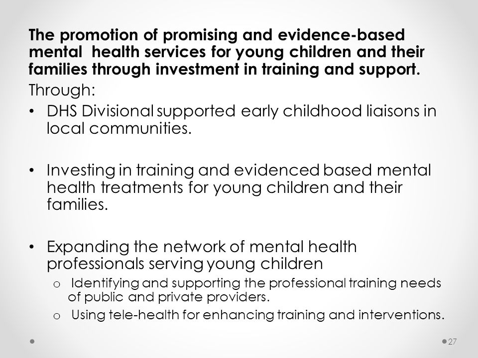 The promotion of promising and evidence-based mental health services for young children and their families through investment in training and support.