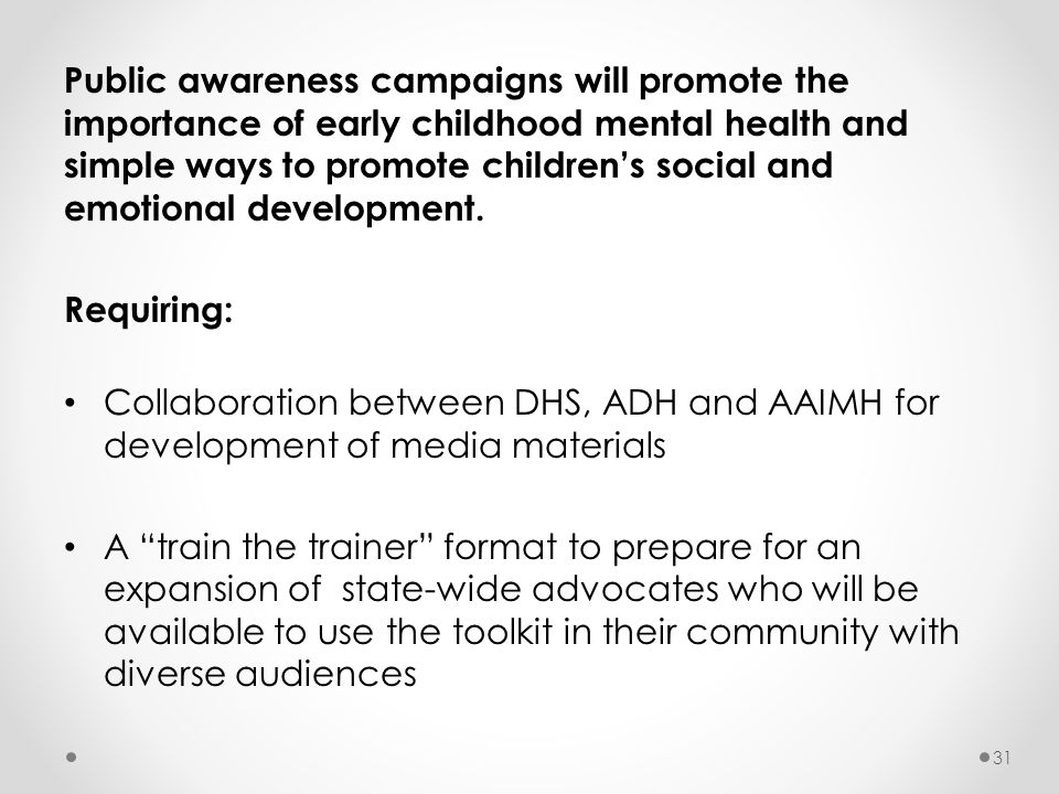 Public awareness campaigns will promote the importance of early childhood mental health and simple ways to promote children's social and emotional development.