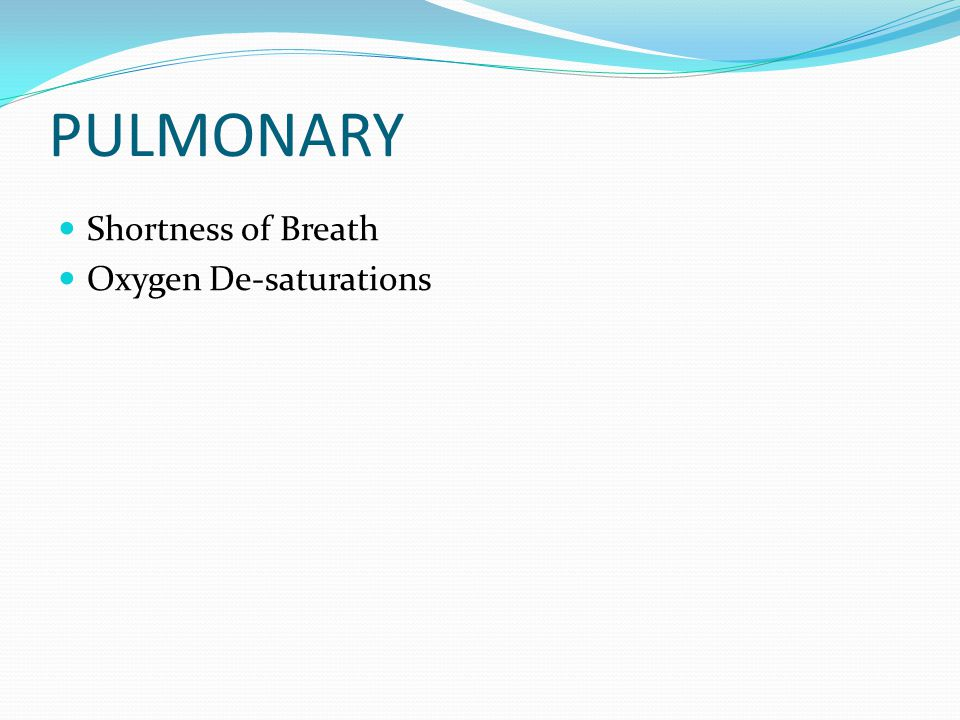 PULMONARY Shortness of Breath Oxygen De-saturations