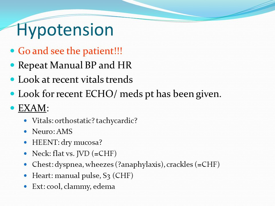 Hypotension Go and see the patient!!! Repeat Manual BP and HR