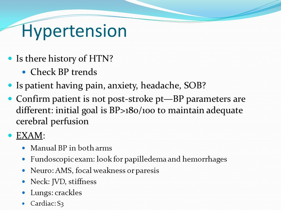 Hypertension Is there history of HTN Check BP trends