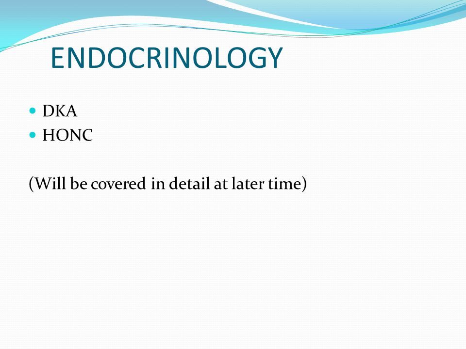 ENDOCRINOLOGY DKA HONC (Will be covered in detail at later time)