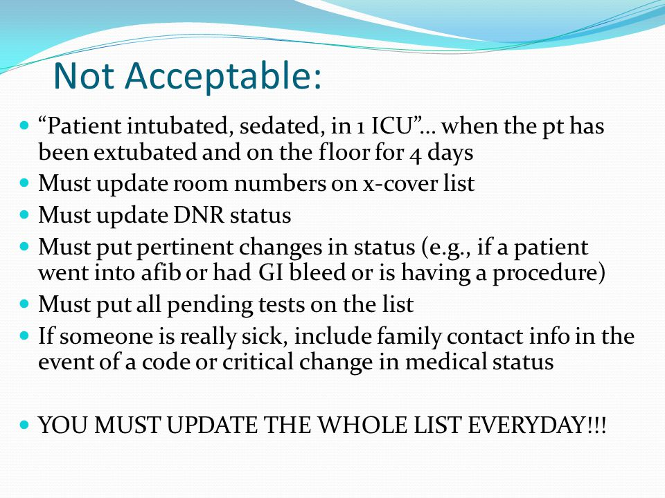 Not Acceptable: Patient intubated, sedated, in 1 ICU … when the pt has been extubated and on the floor for 4 days.