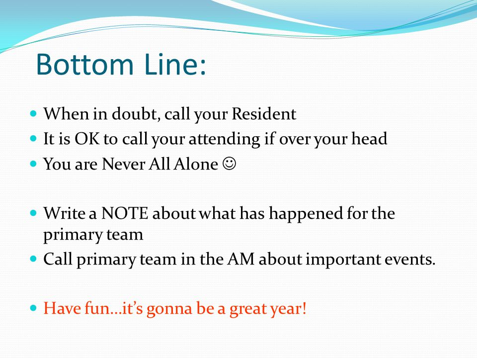 Bottom Line: When in doubt, call your Resident