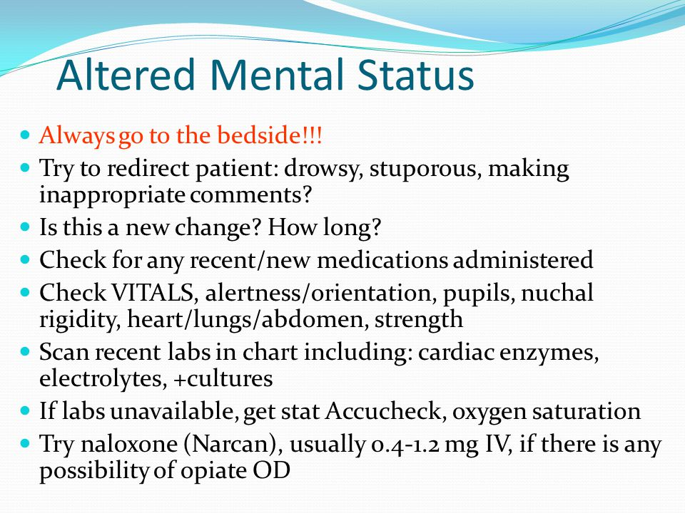 Altered Mental Status Always go to the bedside!!!