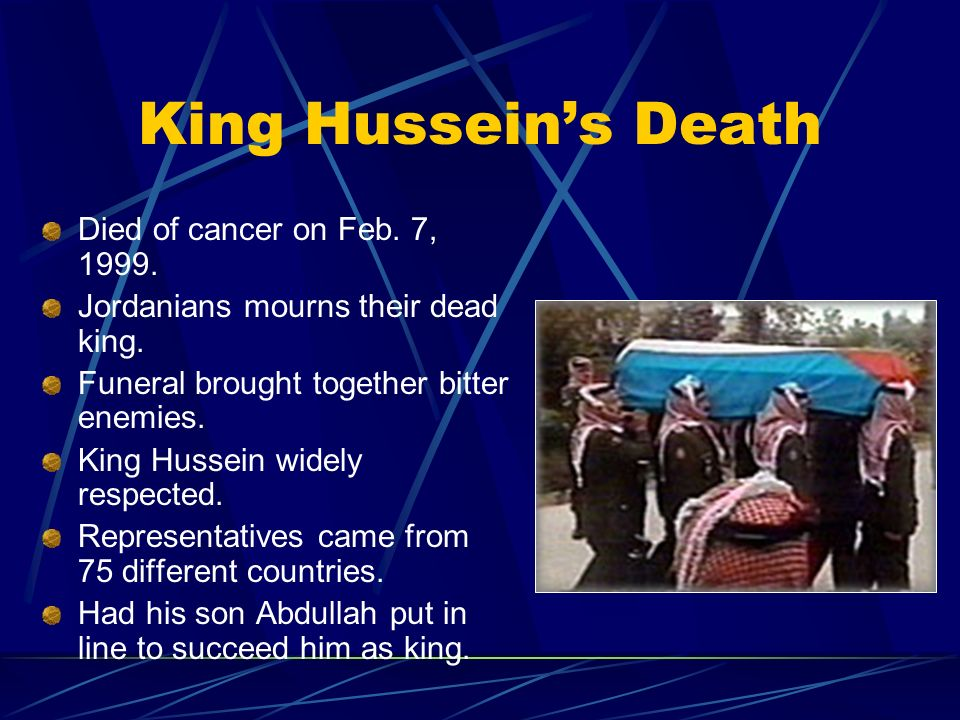 King Hussein's Death Died of cancer on Feb. 7, 1999.