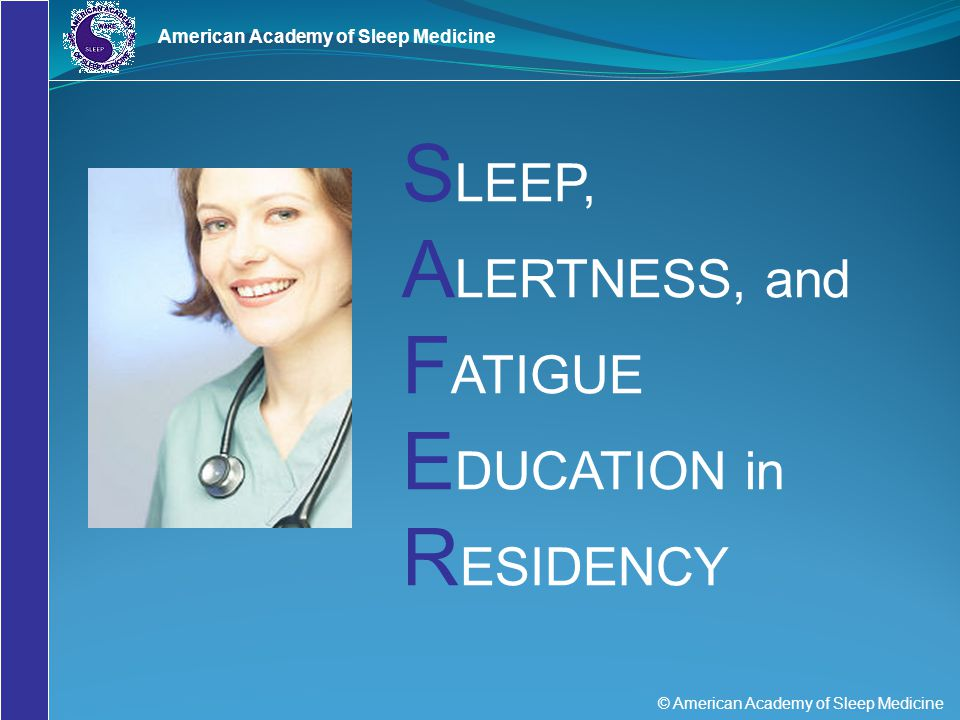 SLEEP, ALERTNESS, and FATIGUE EDUCATION in RESIDENCY