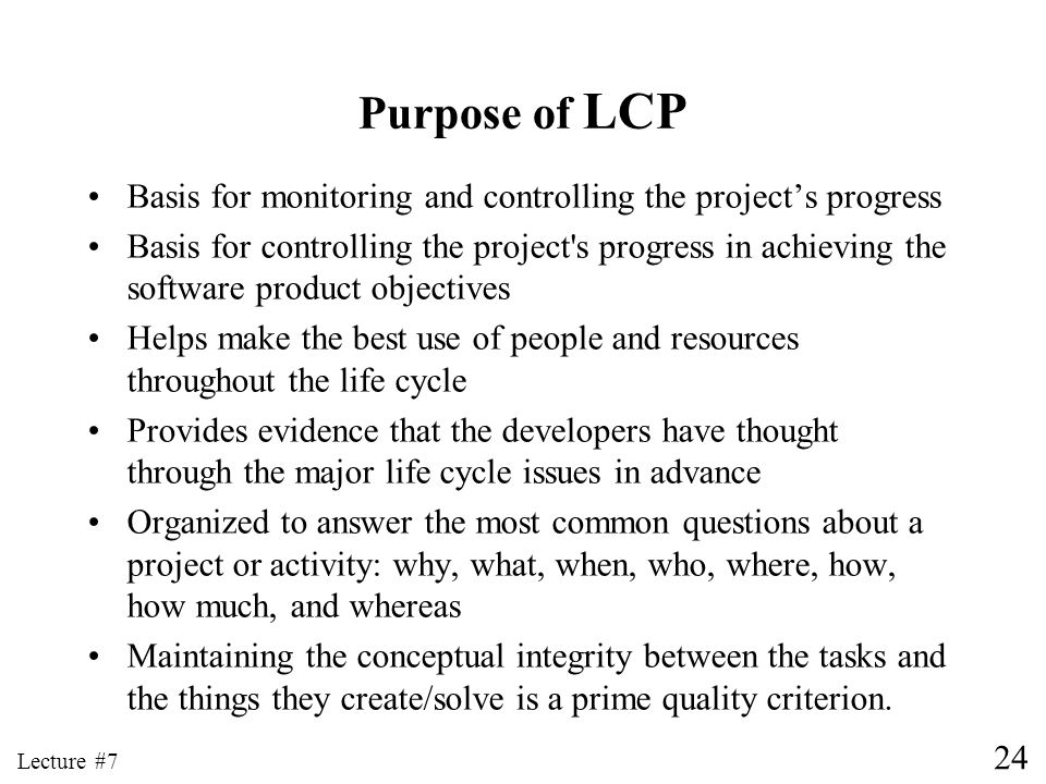 Purpose of LCP Basis for monitoring and controlling the project's progress.