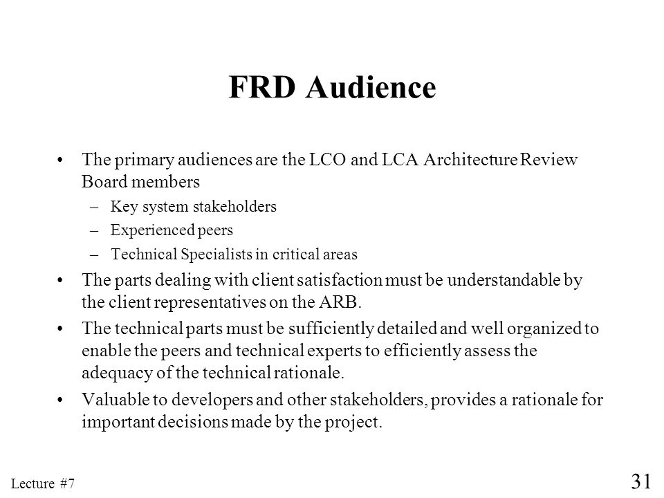 FRD Audience The primary audiences are the LCO and LCA Architecture Review Board members. Key system stakeholders.