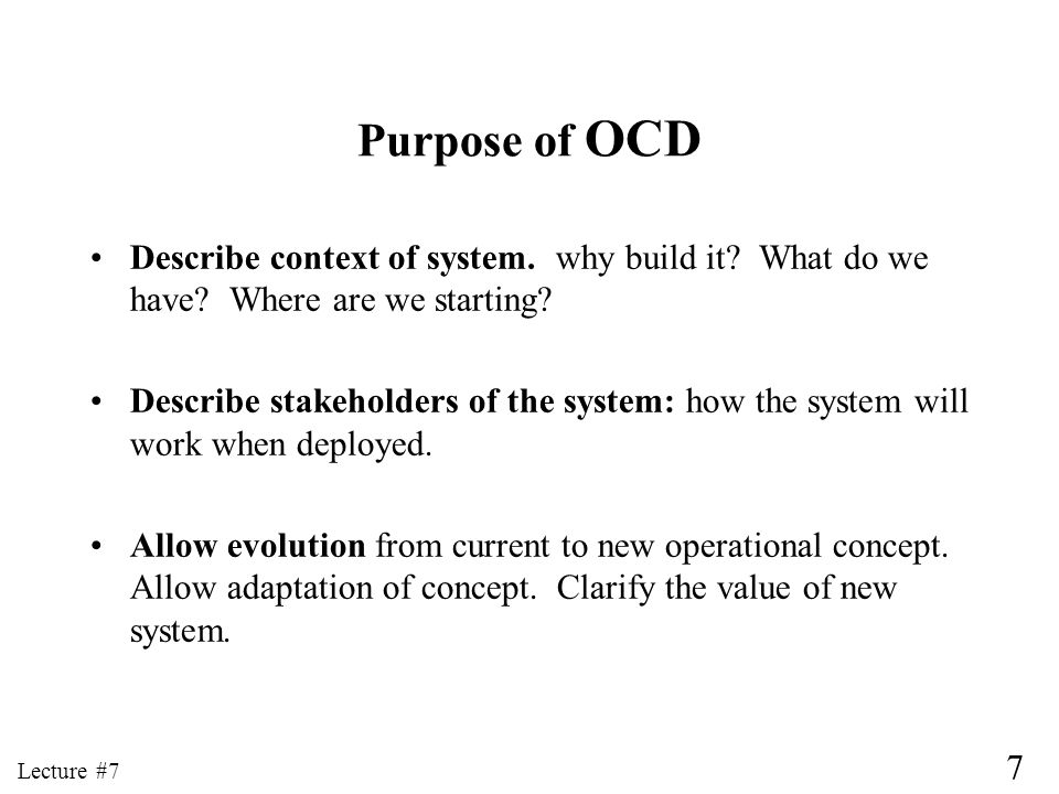 Purpose of OCD Describe context of system. why build it What do we have Where are we starting