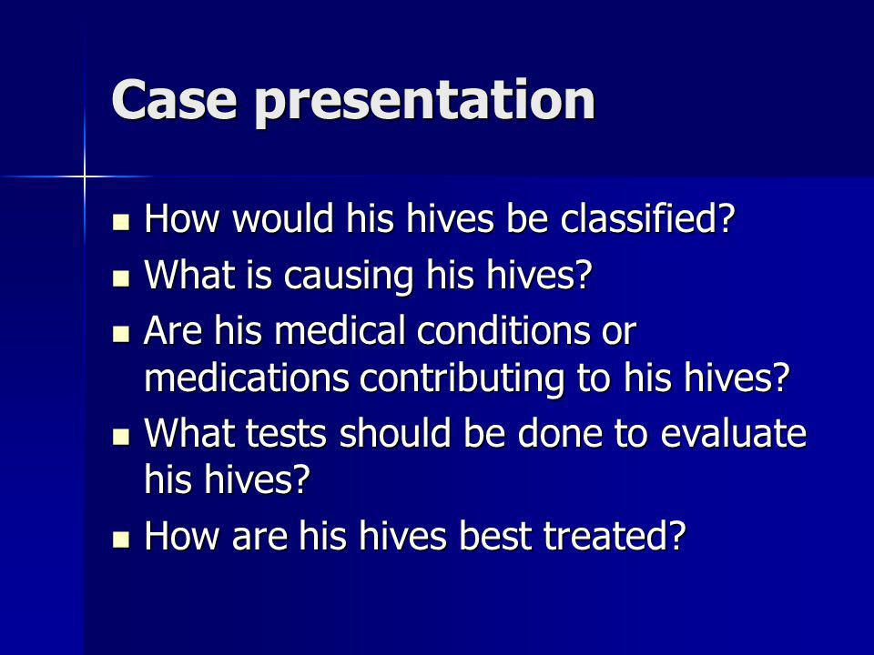 Case presentation How would his hives be classified