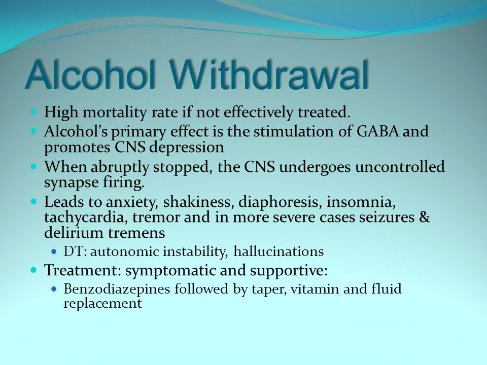 Alcohol Withdrawal High mortality rate if not effectively treated.