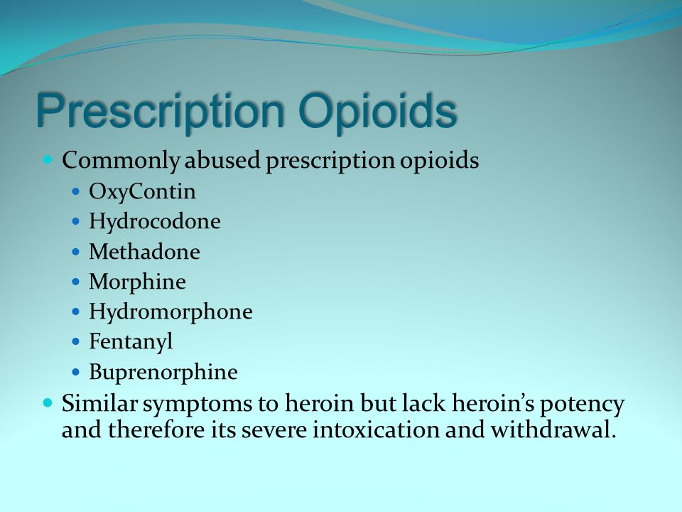 Prescription Opioids Commonly abused prescription opioids