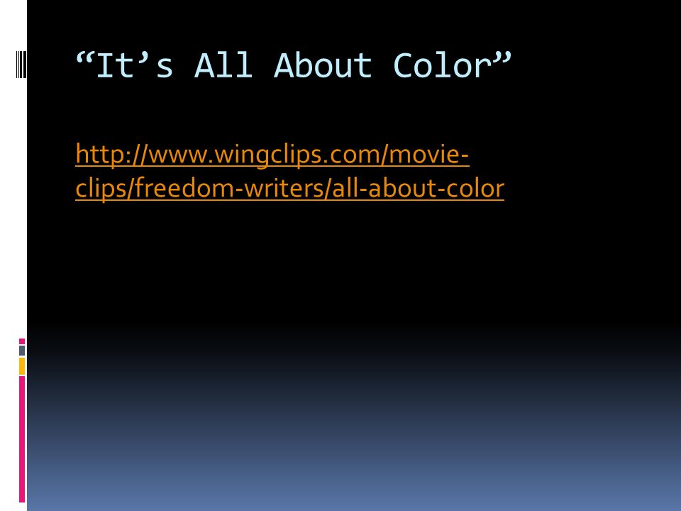 It's All About Color http://www.wingclips.com/movie- clips/freedom-writers/all-about-color.
