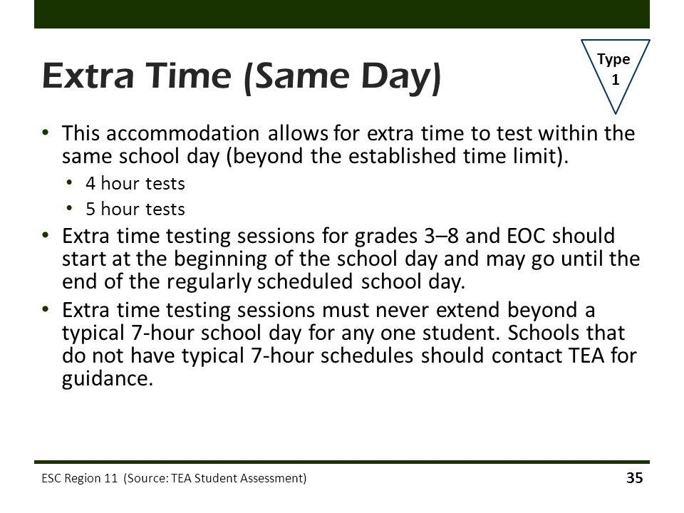 Extra Time (Same Day) Type. 1. This accommodation allows for extra time to test within the same school day (beyond the established time limit).