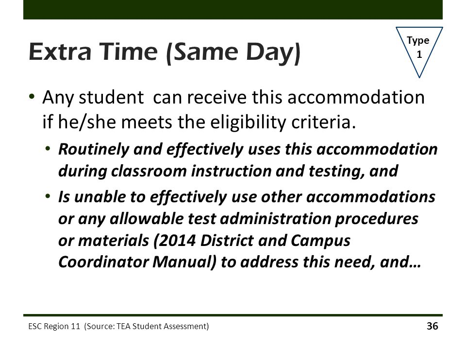 Extra Time (Same Day) Type. 1. Any student can receive this accommodation if he/she meets the eligibility criteria.